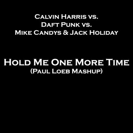 Calvin Harris vs. Daft Punk vs. Mike Candys & Jack Holiday – Hold Me One More Time (Paul Loeb Mashup)