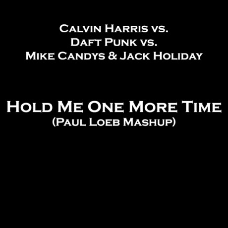 Calvin Harris vs. Daft Punk vs. Mike Candys & Jack Holiday – Hold Me One More Time (Paul Loeb Mashup)